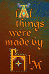ALL THINGS WERE MADE BY HIM